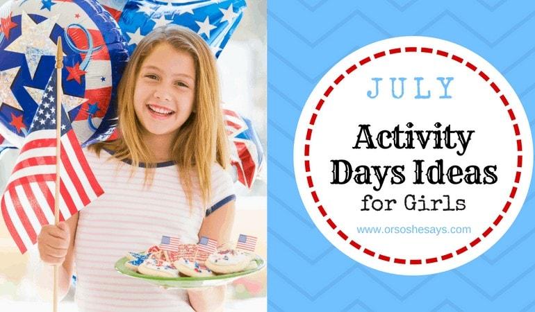 July Activity Days Ideas for Girls #lds #activitydays #mormon #activitiesforgirls www.orsoshesays.com