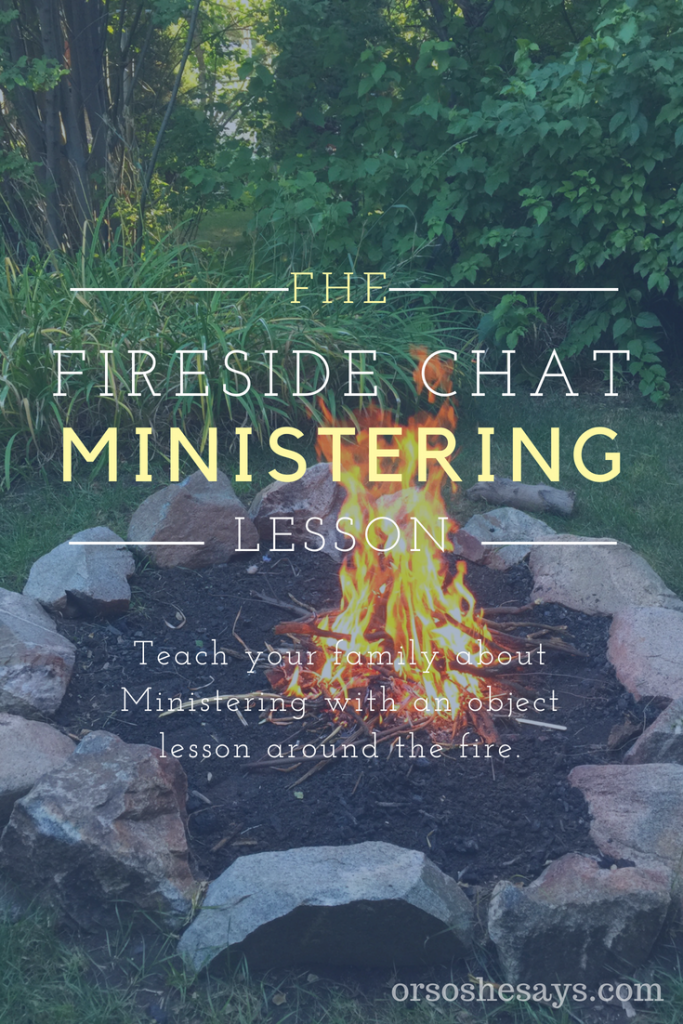 Family Home Evening Lesson Fireside Chat on Ministering. Teach the principle of ministering though this object lesson around the fire. #PIN #OSSS #LDS #FHE #Ministering #Jesus #Christian #Gospel