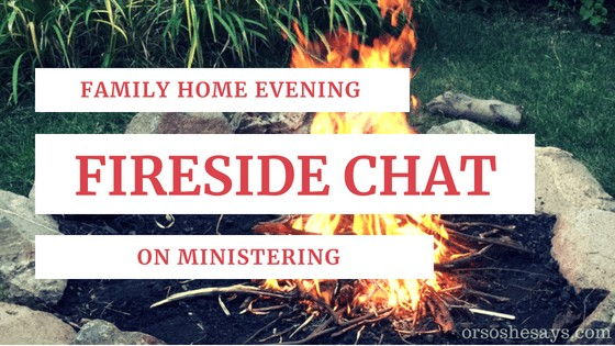 Family Home Evening Lesson Fireside Chat on Ministering. Teach the principle of ministering though this object lesson around the fire. #OSSS #LDS #FHE #Ministering #Jesus #Christian #Gospel