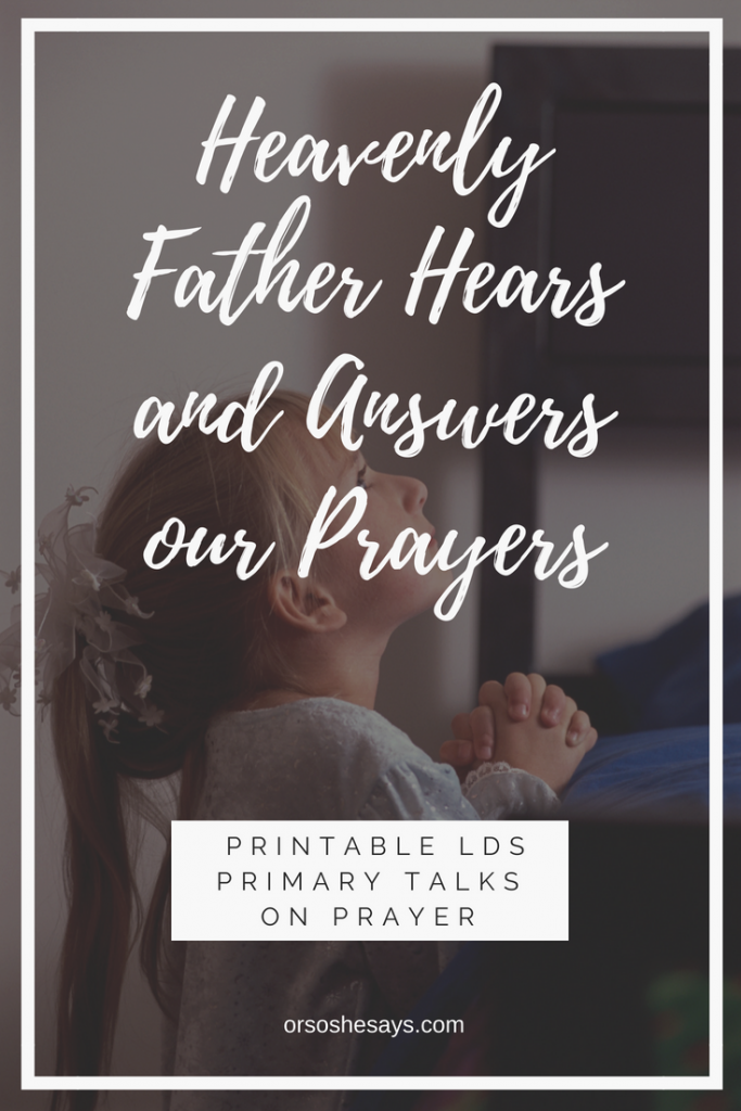 God Answers Prayers. These Printable Primary Talks for Children are a great resource for parents and primary leaders! They are written for the August 2018 LDS Primary theme of prayer. Make life simple and meaningful. #GodAnswersPrayers #LDS #PrimaryTalk #Prayer #OrSoSheSays #Mormon