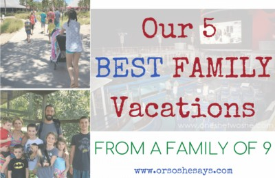 Our 5 Best FAMILY VACATIONS ~ from a family of 9! www.orsoshesays.com