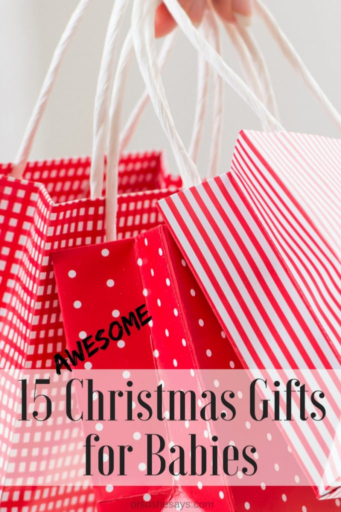 15 AWESOME Christmas gift ideas for babies on www.orsoshesays.com #christmas #christmasgifts #giftideas #gifts #giftsforbabies #holidays