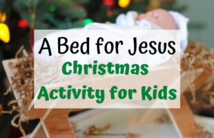 This Bed for Baby Jesus Christmas Lesson will bring the true Spirit of Christmas into your hearts and homes.