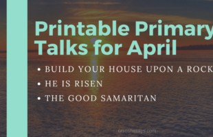 Come Follow Me Primary Talks for April. Topics include the wise man built his house upon a rock, Easter Sunday, and the Good Samaritan. #OSSS #ComeFollowMe #LDS #Primary