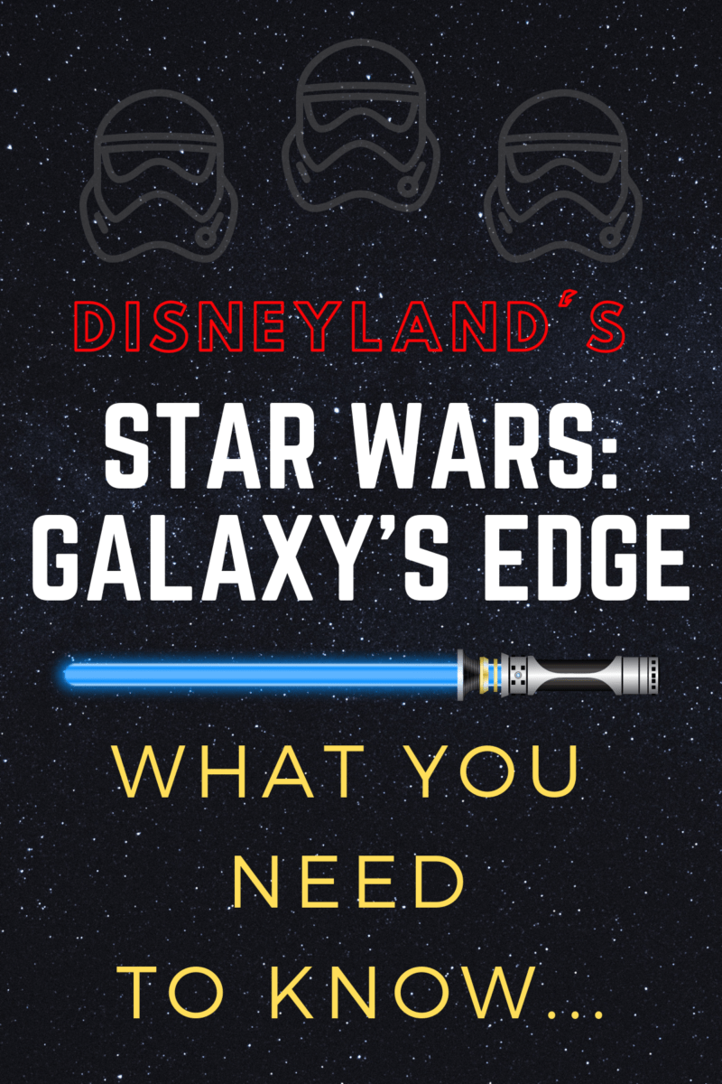 Star Wars Galaxy's Edge ~ What You Need to Know