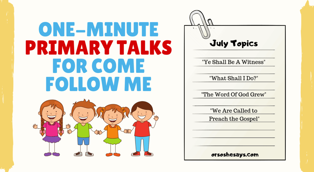 Come Follow Me Primary Talks for July - Or so she says