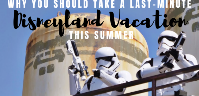 Why You Should Take a Last-Minute Disneyland Vacation This Summer