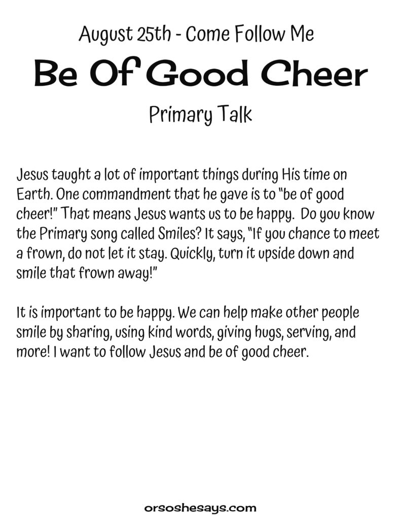 Be Of Good Cheer Primary Talk. These simple Come Follow Me talks are written for each week's Come Follow Me lesson. They are perfect for children! #OSSS #Primary #ComeFollowMe #Happy #Printables #LDS