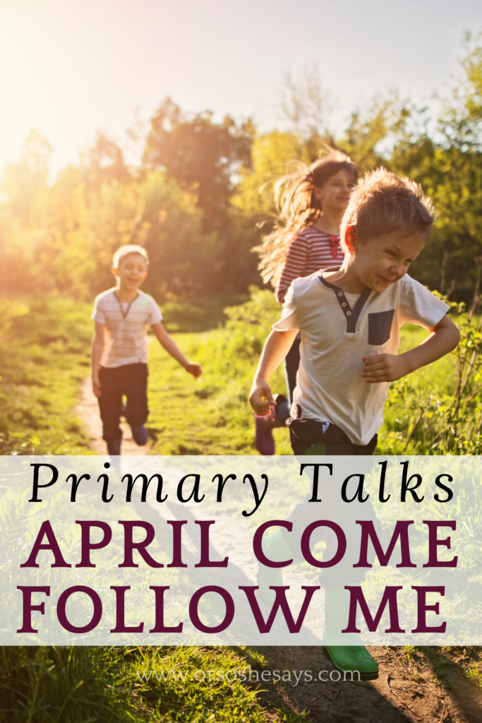 Talks written for kids about the Come Follow Me lessons for the month of April. So many great topics! Easy to read and present. #OSSS #ComeFollowMe #PrimaryTalk #Easter #Jesus #Missionary #Obedience #Unity