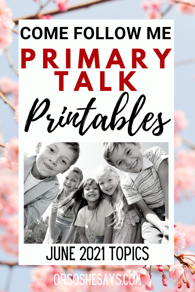 Printable Primary Talks based on the June Come Follow Me Topics. #OSSS #ComeFollowMe #PrimaryTalk