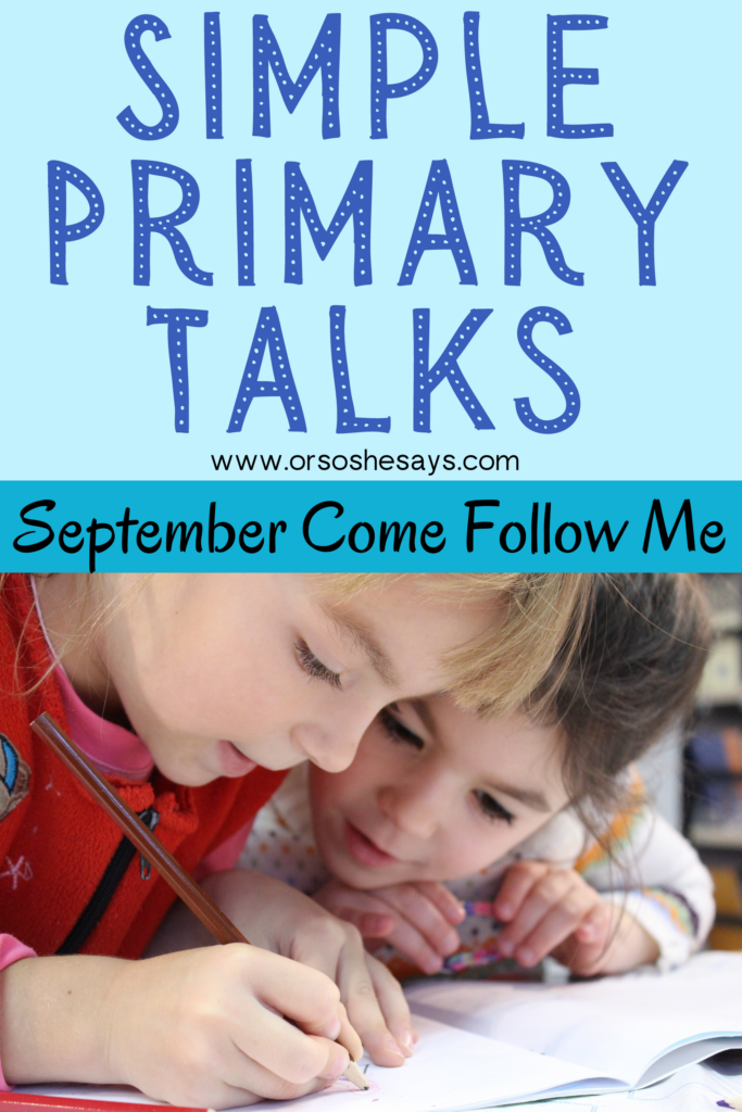 Four simple Primary Talks written based on the Come Follow Me Topics from the Primary Manual.